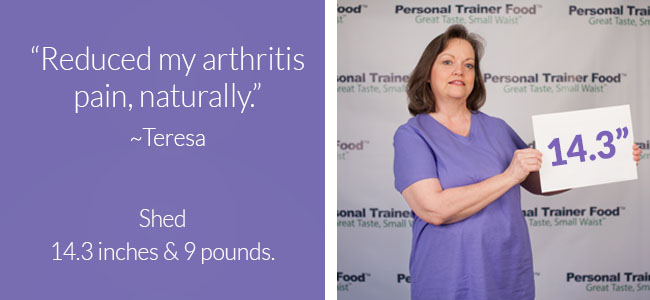 Teresa's weight loss results included feeling less pain with her arthritis.