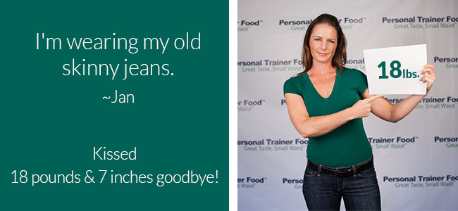 Jan's weight loss results had her back in her skinny jeans after she lost 18 pounds in one month.