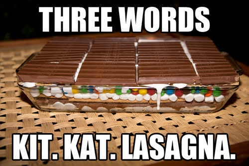 Three words: Kit Kat Lasagna in your newsfeed.