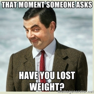 One of our favorite non-scale victories is that Mr. Bean look people get when someone asks have you lost weight?